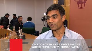 Don't Go For Many Changes For The World Cup Suggests Munaf Patel | Cricket Updates