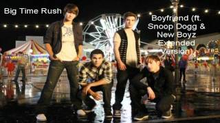 Big Time Rush - Boyfriend (Ft. Snoop Dogg & New Boyz Extended Version)