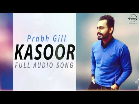 Kasoor (Full Audio Song) |  Prabh Gill | The...