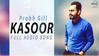 Kasoor (Full Audio Song) |  Prabh Gill | The Prophec | Latest Punjabi Song 2016 | Speed Records