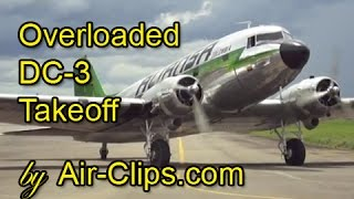 Aliansa Douglas DC-3 Dakota CRAZY DANGEROUS TAKEOFF, completely overloaded - by [AirClips]