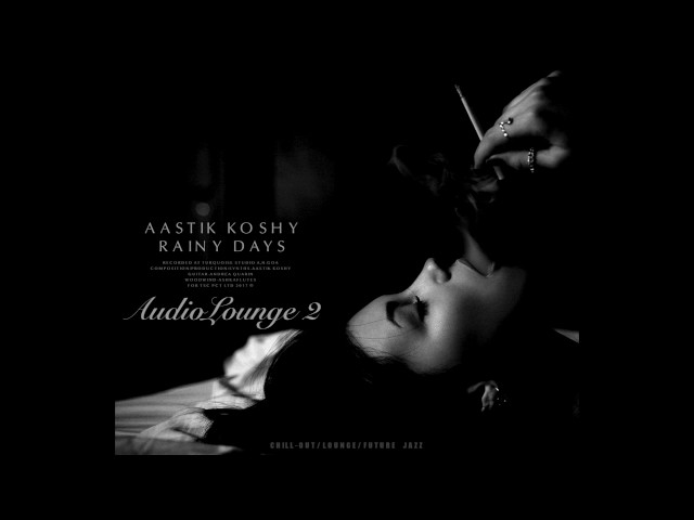 Audiolounge 2.0 - Aastik Koshy - Rainy Days