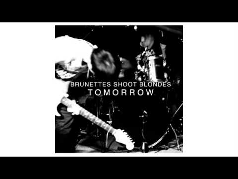 Brunettes Shoot Blondes - Tomorrow