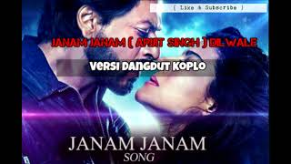 Janam janam ( Arijit singh ) Dilwale Versi Dangdut Koplo
