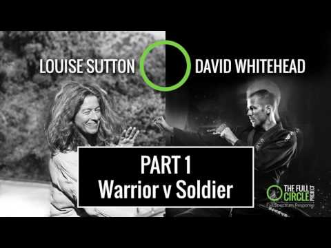 The Full Circle Project with David Whitehead - Call of The Warrior Part 1: Warrior v Soldier