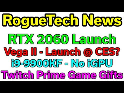 RogueTech News - RTX 2060 / Vega II @ CES / i9-9900KF / Twitch Prime Game Gifts / 12/28/2018