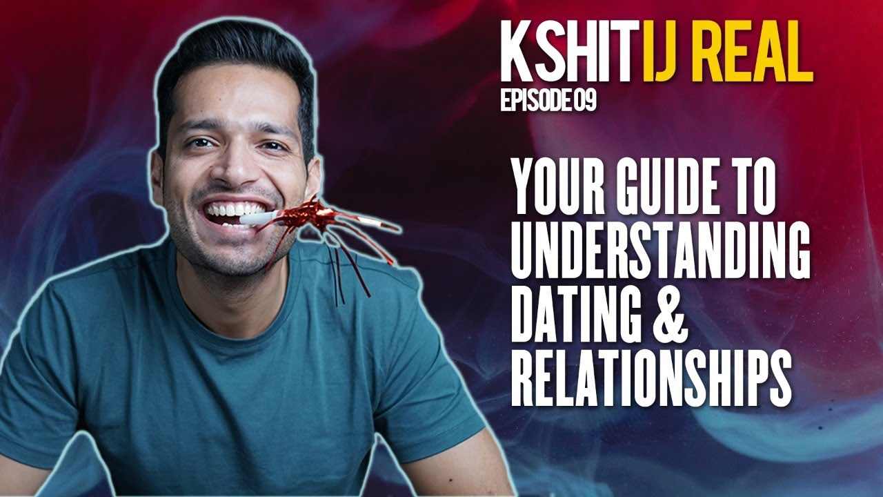 Your Ultimate Guide To Understanding Dating & Relationships with Kshitij Sehrawat