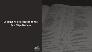 Deus que não se esquece de nós  - Rev. Filipe Barbosa