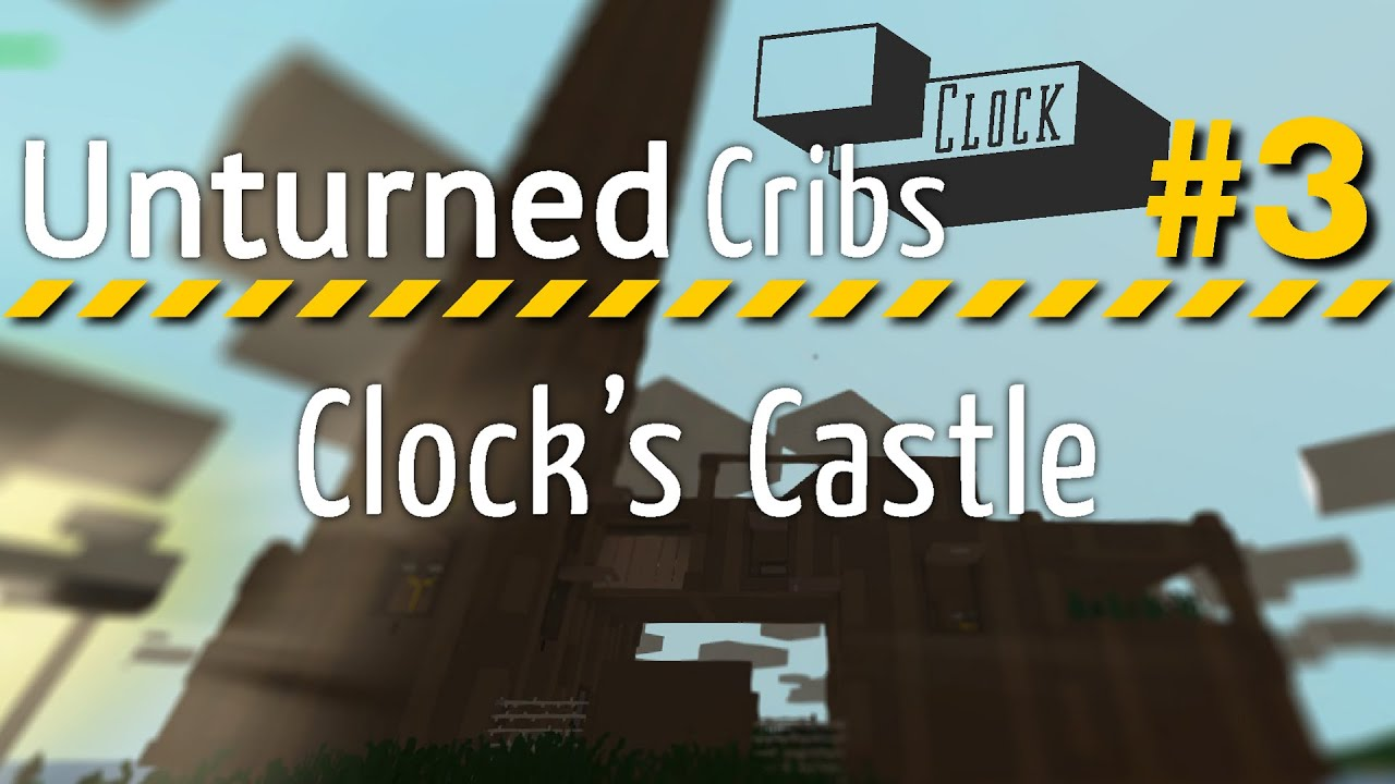 unturned cribs so wohne ich clock 39 s castle unturned 3 youtube. Black Bedroom Furniture Sets. Home Design Ideas