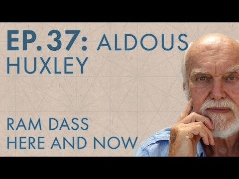 Ram Dass Here and Now – Episode 37 – Aldous Huxley