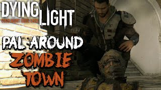 Pal Around Zombie Town | Dying Light Coop w/ Brett