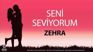 Seni Seviyorum ZEHRA - İsme Özel Aşk Şarkısı
