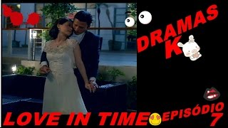 Drama Love in Time - ( Amor em Tempo) 7º Ep. legendado