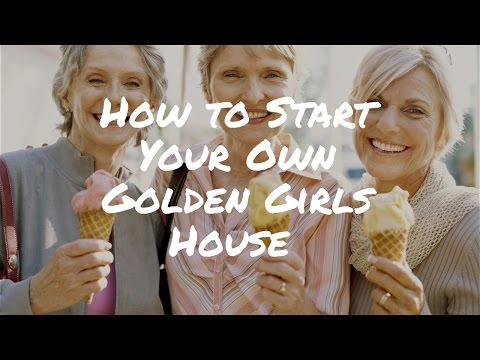 How to Start Your Own Golden Girls House – Tips from the Golden Girls Network