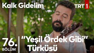 Yeşil Ördek Gibi Türküsü - Sadık'ın Sesinden - Kalk Gidelim 76.  Resimi