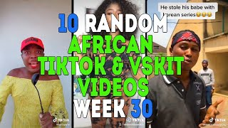 10 Random African Tiktok & Vskit Videos | Week 30