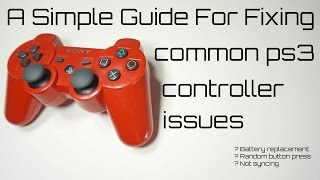 Guide to Fixing Common PS3 Controller issues (Random Button Pushes,Not Syncing,Replacing Battery)
