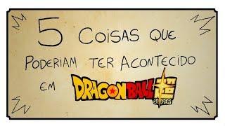 5 COISAS QUE DEVERIAM TER ACONTECIDO EM DRAGON BALL SUPER