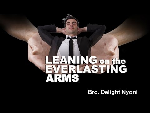 LEANING ON THE EVERLASTING ARMS - by Bro Delight Nyoni