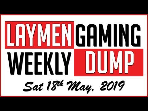 Laymen Gaming Weekly News Dump - Sat 18th May, 2019