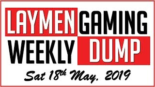 Laymen Gaming Weekly News Dump - Sat 18th May, 2019
