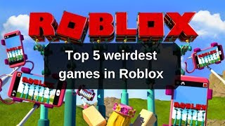 Top 5 weirdest Roblox games you can play right now
