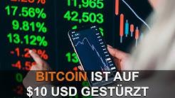 BITCOIN IST AUF $10 US DOLLAR GESTÜRZT