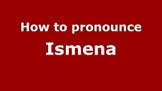 How to pronounce Ismena (Colombian Spanish/Colombia)  - PronounceNames.com
