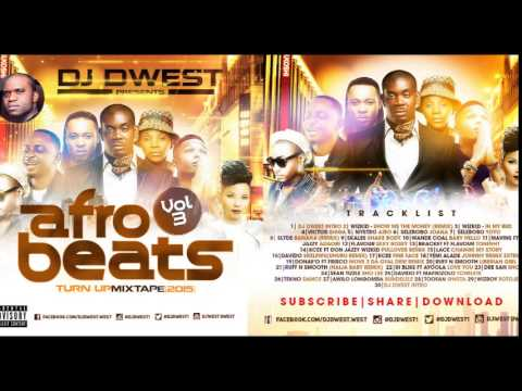 2015 NEWEST  NAIJA PARTY AFROBEAT BANGERS MIX TURN VOL 3 BY DJ DWEST ,  NON STOP PARTY MIX