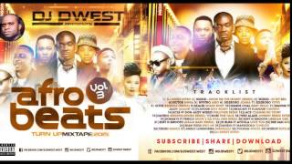2015 newest naija party afrobeat bangers mix turn vol 3 by dj dwest non stop party mix