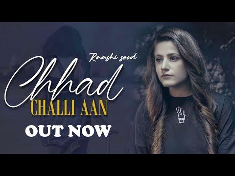 Chhad Challi Aan - Raashi Sood