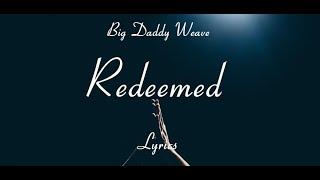 [LYRICS] Redeemed - Big Daddy Weave
