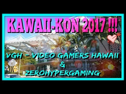 KAWAII KON 2017  VGH - VIDEO GAMERS HAWAII  ZeroHyperGaming