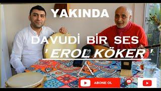 DAVUDİ BİR SES ''EROL KÖKER'' TRT THM Ses Sanatçısı- YAKINDA SİZLERLE !