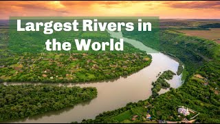 Largest Rivers in the World by Volume of Flow