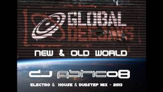 GLOBAL DEEJAYS  - New & Old World - Dj Astic08 - Electro &  House & Dubstep Mix - 2013