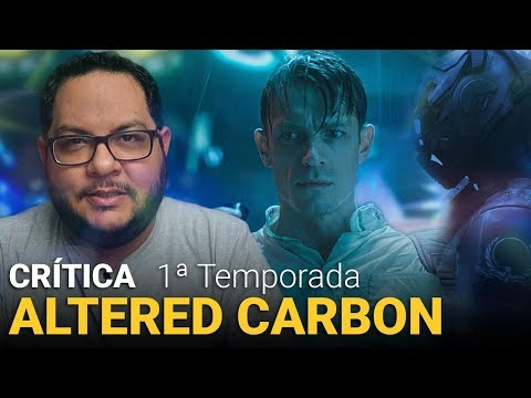 ALTERED CARBON - 1ª Temporada (2018)   Netflix   Crítica