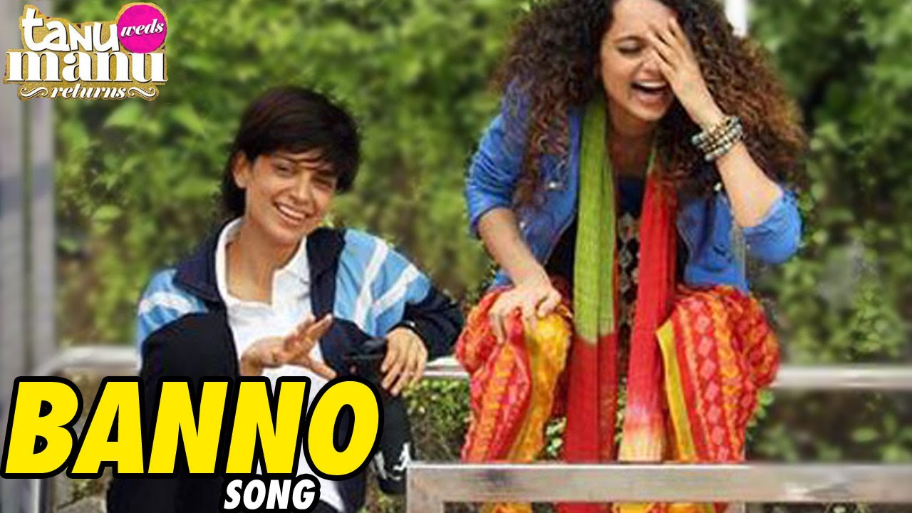 Banno VIDEO SONG Tanu Weds Manu RELEASES