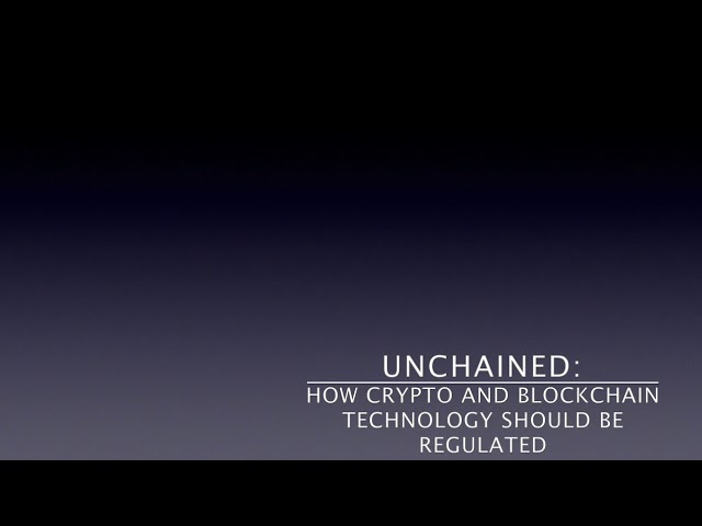 Unchained: How Crypto And Blockchain Technology Should Be Regulated