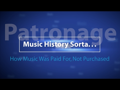 The Patronage System - Music History Sorta. . .