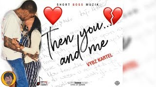 Vybz Kartel - Then You And Me (Honest Review)