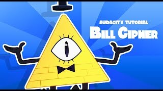 Audacity Tutorial : Bill Cipher From Gravity Falls