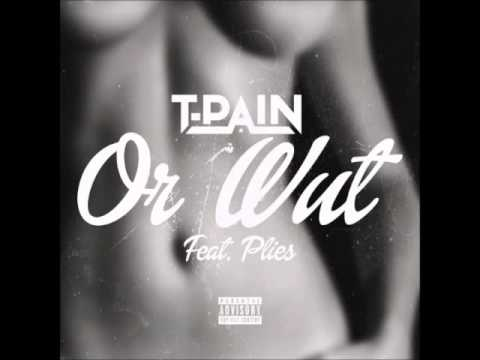 T Pain Feat  Plies – Or Wut