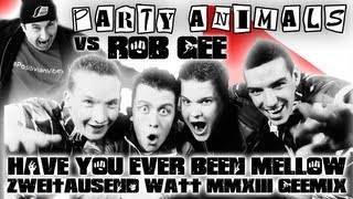 Party Animals vs Rob GEE - Have You Ever Been Mellow (Zweitausend Watt MMXIII GEEmix)