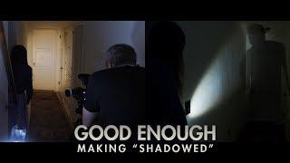 Good Enough - Making 'Shadowed'
