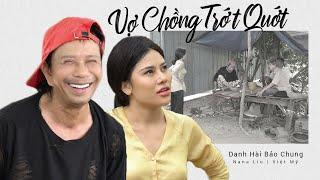 Vợ Chồng Trớt Quớt - Danh Hài Bảo Chung, Việt Mỹ, Nana Liu