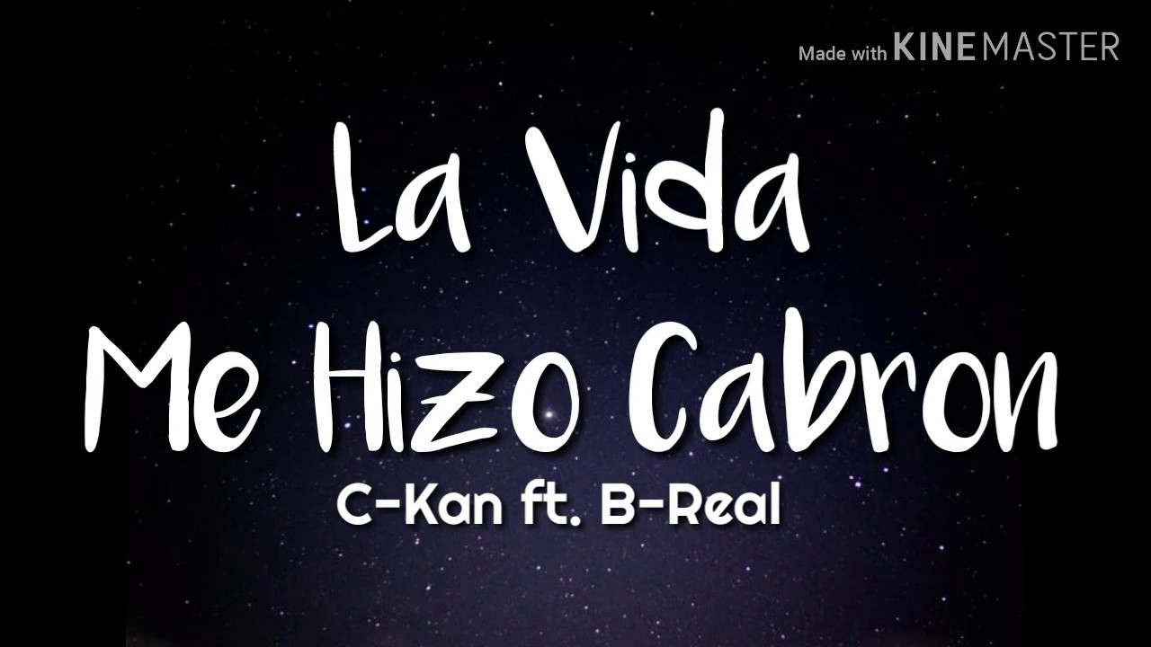 Download C-Kan - LA Vida Me Hizo Cabron (Lyrics / Letra) ft. B- Real
