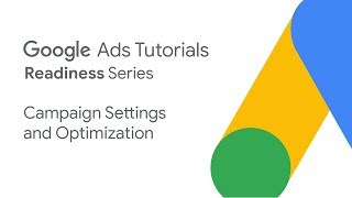 google Ads Tutorials: Campaign settings & optimization