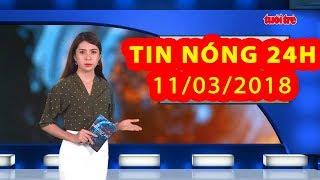 Trực tiếp ⚡ Tin Tức 24h Mới Nhất hôm nay 11-03-2018  | Góc Nhìn Trưa Nay