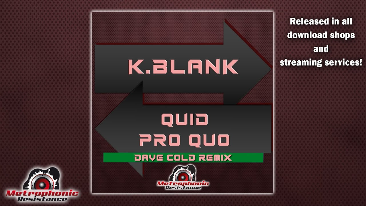 K Blank - Quid Pro Quo (Dave Cold Remix)